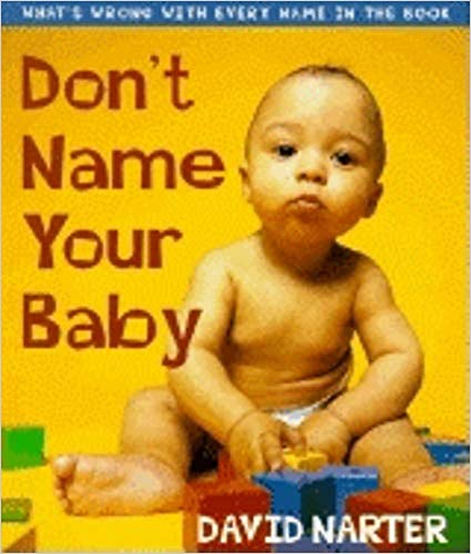Don't Name Your Baby: What's Wrong with Every Name in the Book