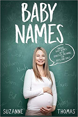 Baby Names: Unique Baby Names with Spiritual Meaning For Boys and Girls (Volume 1)